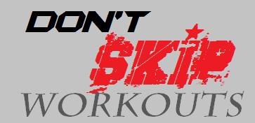 Don't Skip Workouts