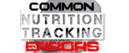 Common Nutrition Tracking Errors
