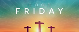 A good, Good Friday… Sunday is coming!